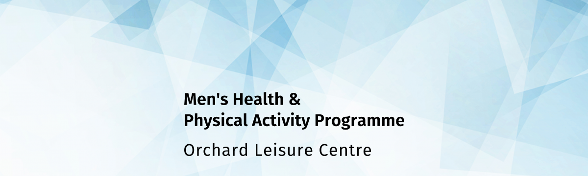 Men's Health & Physical Activity Programme – Orchard Leisure Centre